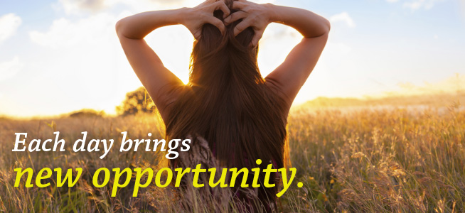 Each day bring new opportunity.